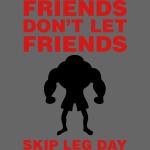 Friends Don't Let Friends Skip Leg Day 2 color