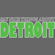 Design ~ Say Nice Things About Detroit