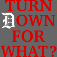 Design ~ Turn Down For What - Detroit Red