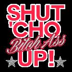 shut_cho_bitch_ass_up_2