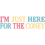 Design ~ I'm Just Here For The Coney