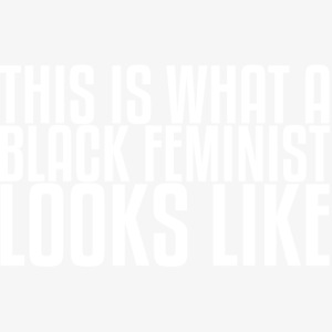 This is what a black feminist looks like