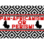 Pan-Africanism Or Perish