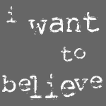 I Want to Believe [2] - Persephone Productions