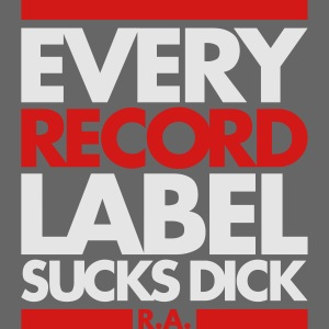 EVERY RECORD LABEL SUCKS DICK