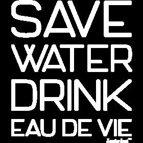 Save Water Drink Eau de Vie, Francisco Evans ™