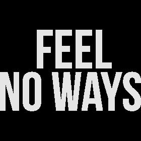 Feel no ways