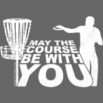May the Course Be With You Disc Golf Shirt - Copy