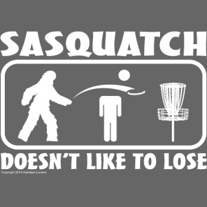 Sasquatch Doesn t Like to Lose Disc Golf Shirt Co