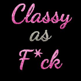 Classy as F*ck