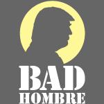 Bad Hombre Man Funny Trump