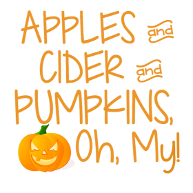 Apples and Cider and Pumpkins, Oh, My!