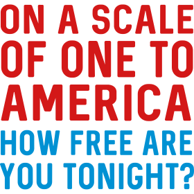 On a scale of one to America. How free tonight