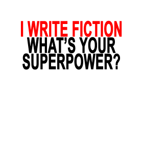 I Write Fiction Whats Your Superpower