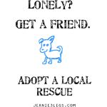 Lonely? Get a friend. Adopt.