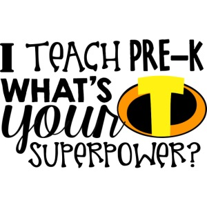 I Teach Pre-K What's Your Superpower Teacher