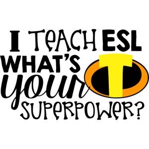 I Teach ESL What's Your Superpower Teacher
