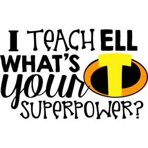 I Teach ELL What's Your Superpower