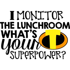 I Monitor the Lunchroom What's Your Superpower