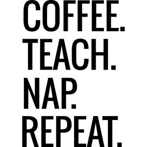 Coffee Teach Nap Repeat Teacher T-Shirts