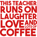 This Teacher Runs on Laughter, Love & Coffee