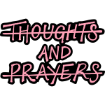 Thoughts and Prayers by Tai's Tees