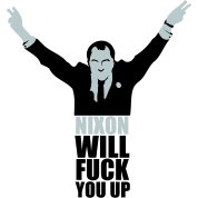 Nixon Will F*** You Up