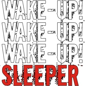 Wake up sleeper!