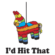 I'd Hit That Pinata