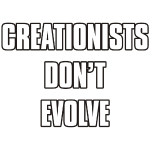 Creationists don't evolve