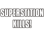 Superstition kills