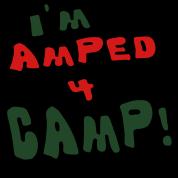 I'm Amped 4 Camp