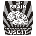 I have a brain - and I am not afraid to use it