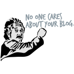No One Cares About Your Blog - Einstein