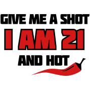 Give me a shot I am 21 and hot – 21st birthday shirt – chili style
