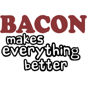 Bacon Makes Everything Better