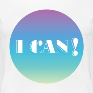 I can - Women's Premium T-Shirt