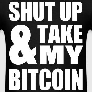 Shut Up & Take My Bitcoin - Men's T-Shirt