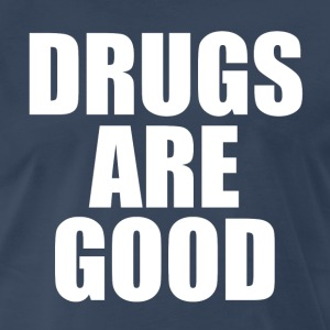Drugs Are Good - Men's Premium T-Shirt