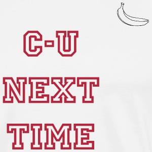 C-U Next Time - Men's Premium T-Shirt