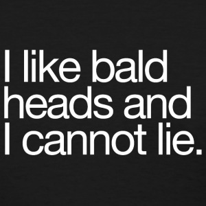 I Like Bald Heads. - Women's T-Shirt