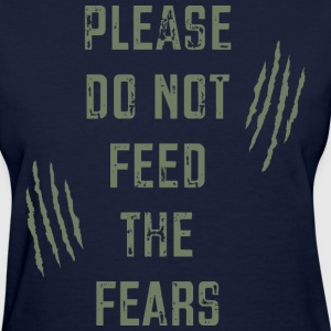 Do Not Feed the Fears T-Shirts - Women's T-Shirt