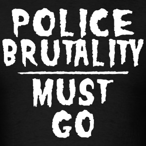 Police Brutality T-Shirts - Men's T-Shirt