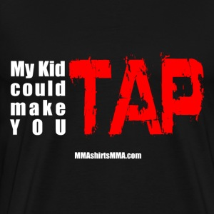 MMA shirts - My kid could make you tap - Men's Premium T-Shirt