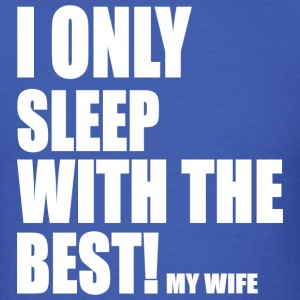 I ONLY SLEEP W/TH BEST- MY WIFE - Men's T-Shirt