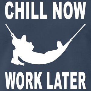 chill now work later T-Shirts - Men's Premium T-Shirt