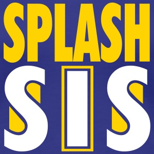 Splash SIS Shirt-Splash Sister Shirt - Women's Premium T-Shirt