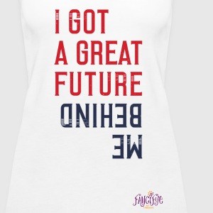 I Got A Great Future Behind Me Graphic tshirt - Women's Premium Tank Top