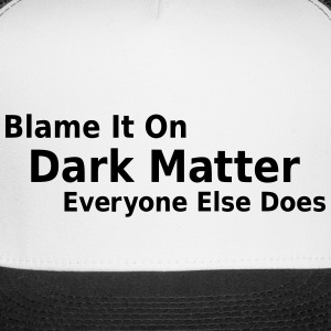 Blame It On Dark Matter - Trucker Cap