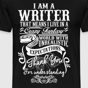 I Am A Writer That Means I Live In A Crazy Fantasy - Men's Premium T-Shirt
